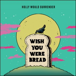 Holly Would Surrender neues Album Wish You Were Bread